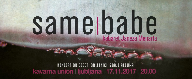 Tickets for SAME BABE: kabaret Janeza Menarta, 17.11.2017 on the 20:00 at Kavarna Union, Ljubljana