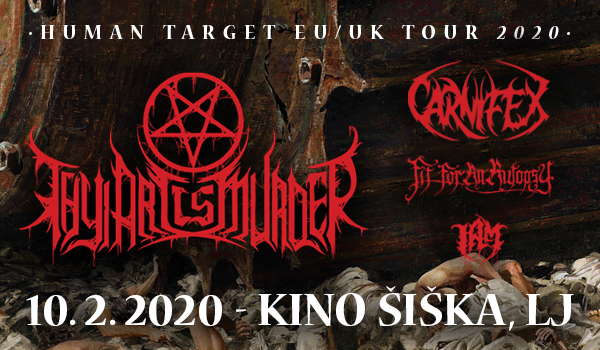 Vstopnice za THY ART IS MURDER · HUMAN TARGET TOUR 2020: Special Guests: CARNIFEX, FIT FOR AN AUTOPSY, I AM, 10.02.2020 ob 17:30 v Kino Šiška, Ljubljana