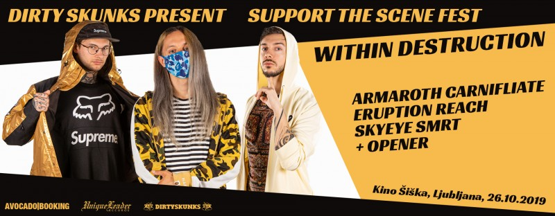 Vstopnice za WITHIN  DESTRUCTION - SUPPORT THE SCENE FEST: Special support: ERUPTION, CARNIFLIATE, SKYEYE, ARMAROTH, REACH, SMRT + OPENER, 26.10.2019 ob 17:30 v Kino Šiška, Ljubljana